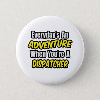 Everyday's An Adventure .. Dispatcher Pinback Button