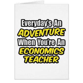 Everyday's An Adventure...Econ Teacher Greeting Cards