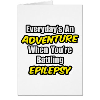Everyday's An Adventure...Epilepsy Greeting Card