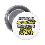 Everyday's An Adventure...Forex Trader Pinback Buttons