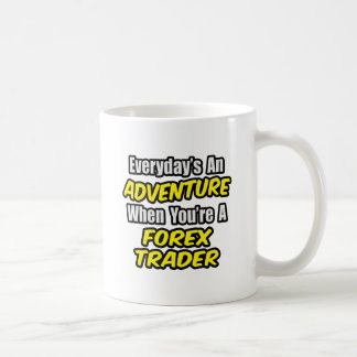 Everyday's An Adventure...Forex Trader Coffee Mug