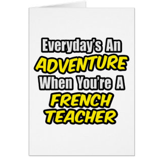 Everyday's An Adventure...French Teacher Greeting Cards
