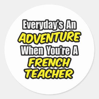 Everyday's An Adventure...French Teacher Classic Round Sticker