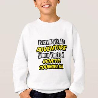 Everyday's An Adventure .. Genetic Counselor Sweatshirt