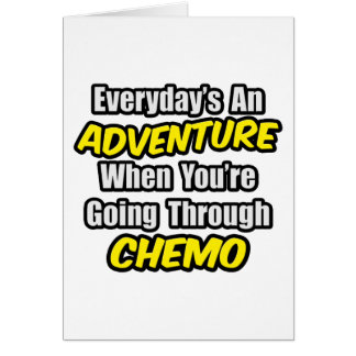 Everyday's An Adventure...Going Through Chemo Card
