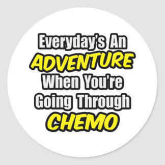 Everyday's An Adventure...Going Through Chemo Classic Round Sticker