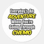 Everyday's An Adventure...Going Through Chemo Round Sticker