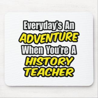 Everyday's An Adventure...History Teacher Mouse Pad