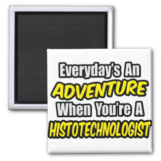 Everyday's An Adventure .. Histotechnologist Magnet