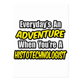 Everyday's An Adventure .. Histotechnologist Post Card