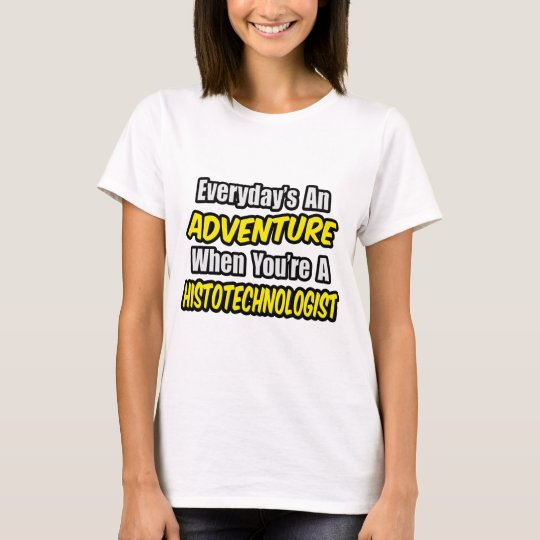 Everyday's An Adventure .. Histotechnologist T-Shirt