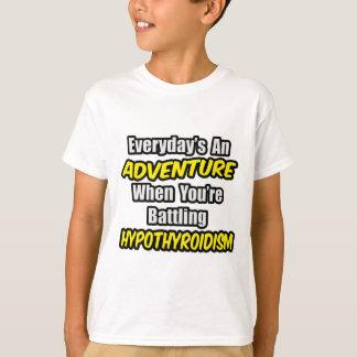 Everyday's An Adventure...Hypothyroidism T-Shirt