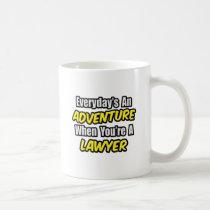 Everyday's An Adventure...Lawyer Coffee Mug