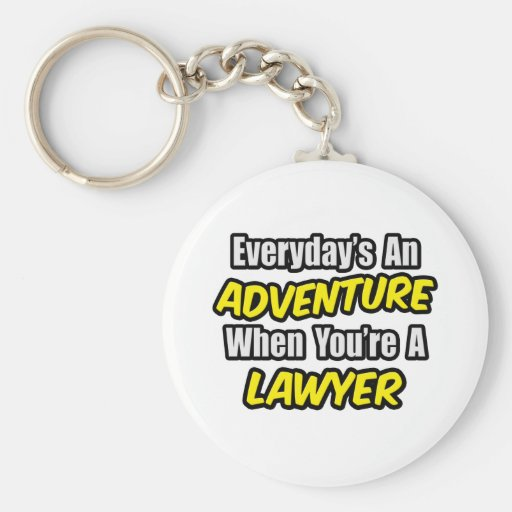 Everyday's An Adventure...Lawyer Basic Round Button Keychain