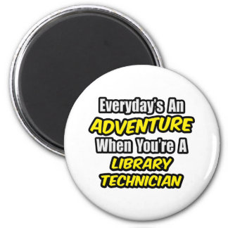Everyday's An Adventure .. Library Technician 2 Inch Round Magnet
