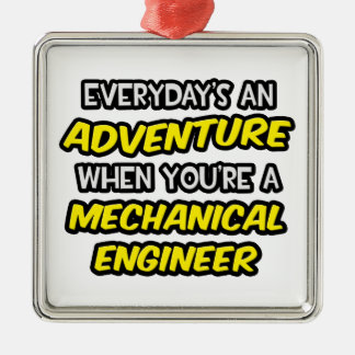 Everyday's An Adventure ... Mechanical Engineer Square Metal Christmas Ornament