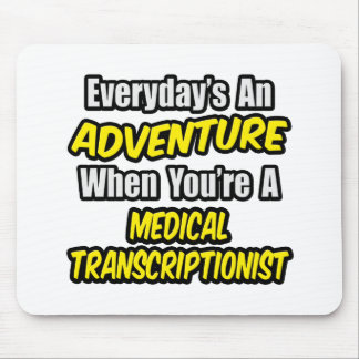 Everyday's An Adventure .. Med Transcriptionist Mouse Pad