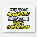 Everyday's An Adventure .. Med Transcriptionist Mouse Pads