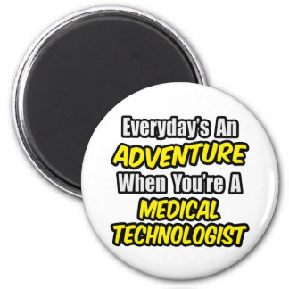Everyday's An Adventure...Medical Technologist 2 Inch Round Magnet