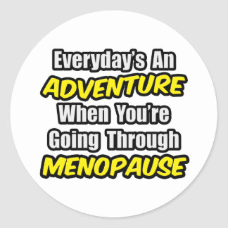 Everyday's An Adventure...Menopause Classic Round Sticker