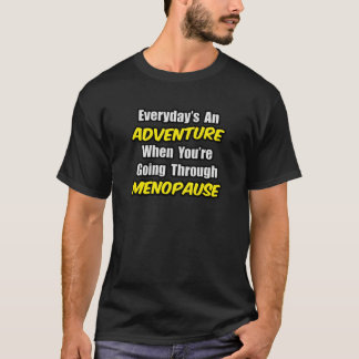Everyday's An Adventure...Menopause T-Shirt