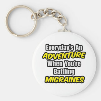 Everyday's An Adventure...Migraines Keychain