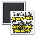 Everyday's An Adventure .. Molecular Biologist Fridge Magnet