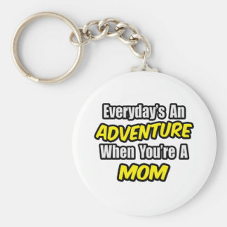 Everyday's An Adventure...Mom Keychain
