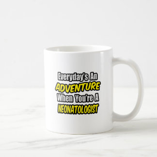 Everyday's An Adventure .. Neonatologist Coffee Mug