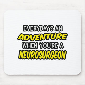 Everyday's An Adventure ... Neurosurgeon Mouse Pad