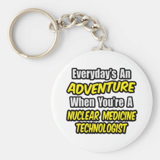 Everyday's An Adventure .. Nuclear Med Tech Keychain