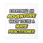 Everyday's An Adventure ... Nurse Practitioner Memo Note Pads