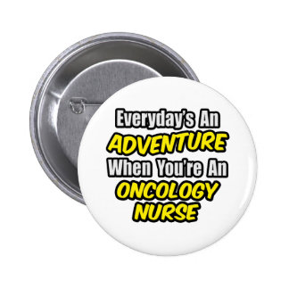 Everyday's An Adventure...Oncology Nurse Pinback Button
