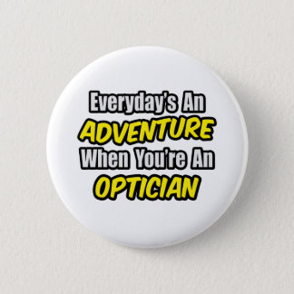 Everyday's An Adventure .. Optician Pinback Button