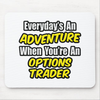 Everyday's An Adventure...Options Trader Mouse Pad
