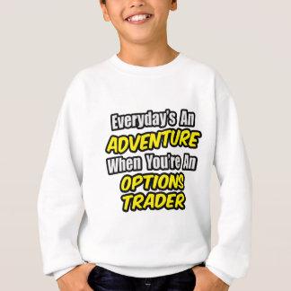 Everyday's An Adventure...Options Trader Sweatshirt