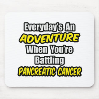 Everyday's An Adventure...Pancreatic Cancer Mouse Pad
