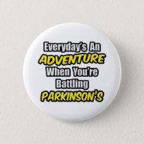 Everyday's An Adventure...Parkinson's Button