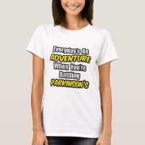 Everyday's An Adventure...Parkinson's T-Shirt