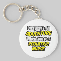 Everyday's An Adventure...Pediatric Nurse Basic Round Button Keychain