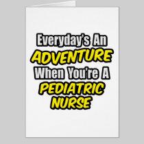 Everyday's An Adventure...Pediatric Nurse Greeting Cards
