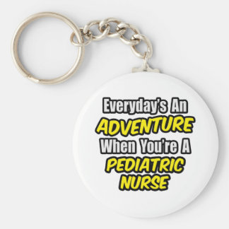 Everyday's An Adventure...Pediatric Nurse Keychain