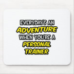 Everyday's An Adventure ... Personal Trainer Mouse Pad