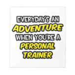 Everyday's An Adventure ... Personal Trainer Memo Pad