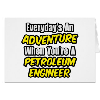 Everyday's An Adventure...Petroleum Engineer Greeting Cards