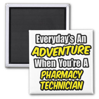 Everyday's An Adventure .. Pharmacy Technician Magnet