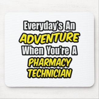 Everyday's An Adventure .. Pharmacy Technician Mouse Pad