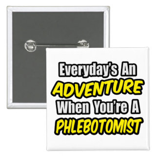 Everyday's An Adventure .. Phlebotomist 2 Inch Square Button