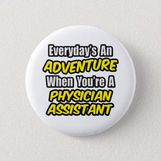 Everyday's An Adventure...Physician Asst Button