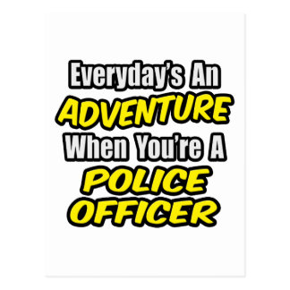 Everyday's An Adventure...Police Officer Postcard